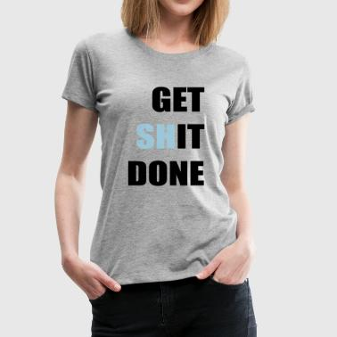 Get It Done Get it done - Women's Premium T-Shirt