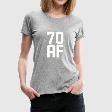 70 Years Old 70 AF Years Old - Women's Premium T-Shirt