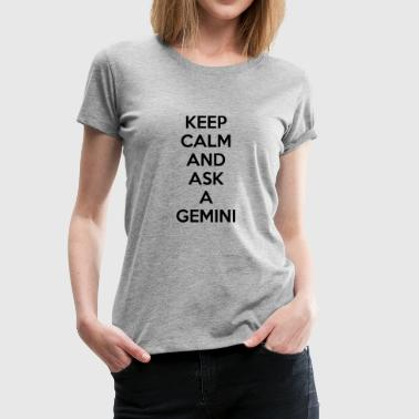 Keep Calm Gemini KEEP CALM AND ASK A GEMINI ZODIAC SIGN GIFT IDEA - Women's Premium T-Shirt