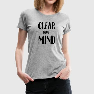 Clear Mind Clear Your Mind - Women's Premium T-Shirt