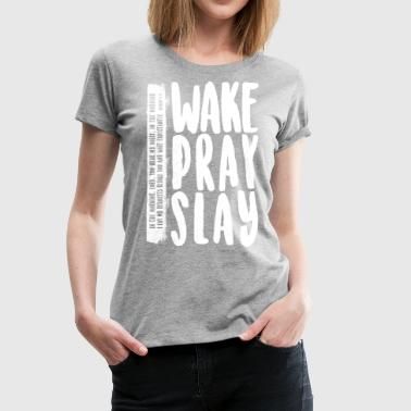 Wake Pray Slay Scripture Tee - Women's Premium T-Shirt