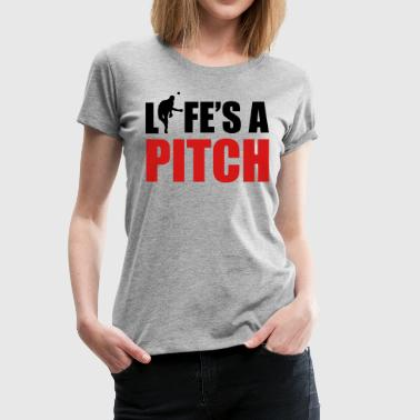 Hit Pitch Life's a pitch - Women's Premium T-Shirt