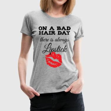 On a Bad Hair Day, there is Always Lipstick - Women's Premium T-Shirt