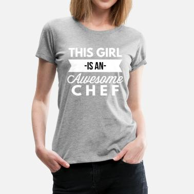 Chef Girls This girl is an awesome Chef - Women's Premium T-Shirt
