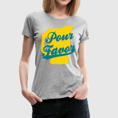 Pour Favor - Women's Premium T-Shirt