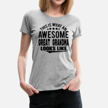 Awesome Grandma THIS IS WHAT AN AWESOME GREAT GRANDMA LOOKS LIKE - Women's Premium T-Shirt