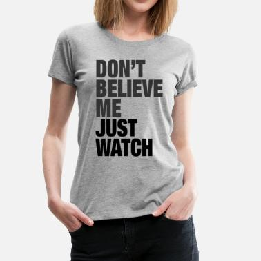 Watch Me JUST WATCH - Women's Premium T-Shirt