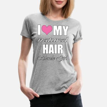 This Girl Loves Natural Hair I Love My Natural Hair Blonde Girl Shirt - Women's Premium T-Shirt