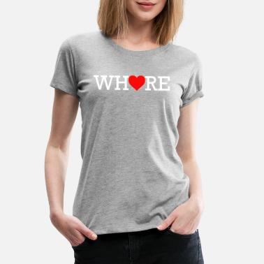 Whore Girlfriend Whore Heart White Print - Women's Premium T-Shirt