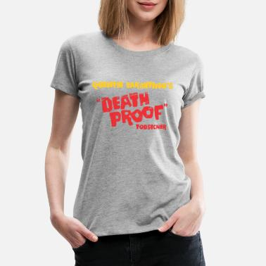 Proof Death Proof - Women's Premium T-Shirt