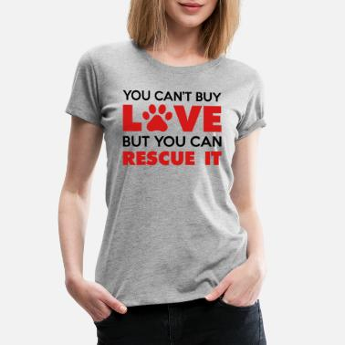 Dog Paw You Can't Buy Love But You Can Rescue It - Women's Premium T-Shirt