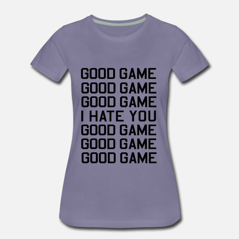 c9996e9af Good Game I Hate You Women's Premium T-Shirt | Spreadshirt