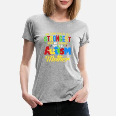 Autism Moms Autism Awareness The Strongest Autism Mother Autism Mom Awareness - Women's Premium T-Shirt