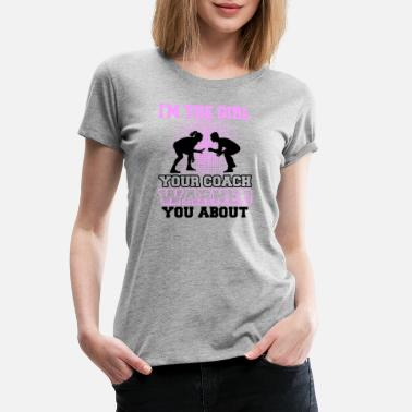 Warn Wrestling I'm The Girl Your Coach Warned You About - Women's Premium T-Shirt