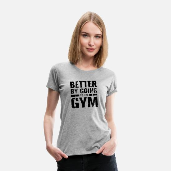 Funny Gym T-Shirts - Better by going to the gym funny - Women's Premium T-Shirt heather gray