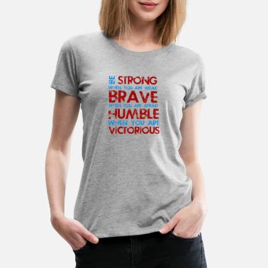 Be Strong When You Are Weak BE STRONG WHEN YOU ARE WEAK BRAVE WHEN YOU ARE - Women's Premium T-Shirt
