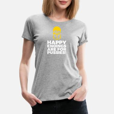 Pussy Provocation Happy Endings Are For Pussies! - Women's Premium T-Shirt