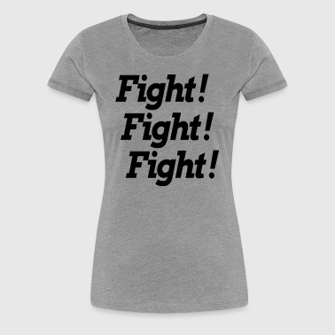 FIGHT! FIGHT! FIGHT! - Women's Premium T-Shirt