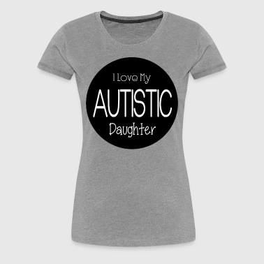 Autistic Daughter - Women's Premium T-Shirt