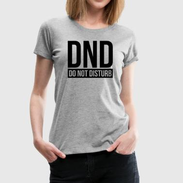 DND DO NOT DISTURB - Women's Premium T-Shirt