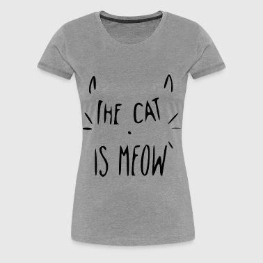 THE CAT IS MEOW - Women's Premium T-Shirt