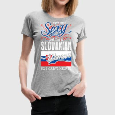 I Hate Being Sexy But Im A Slovakian Woman - Women's Premium T-Shirt