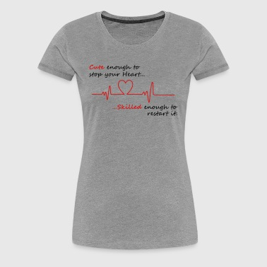Cute enough to stop your heart - Women's Premium T-Shirt