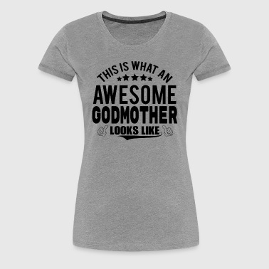 THIS IS WHAT AN AWESOME GODMOTHER LOOKS LIKE - Women's Premium T-Shirt