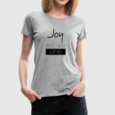 Joy and I are one. - Women's Premium T-Shirt