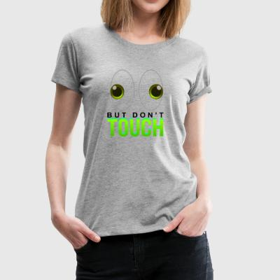 LOOK BUT DON'T TOUCH DONT DO NOT T-SHIRT TEE FUNNY - Women's Premium T-Shirt
