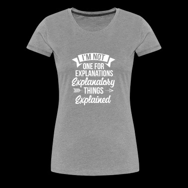 I'm not one for explanations! - Women's Premium T-Shirt