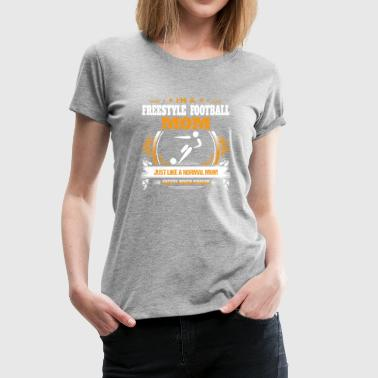 Freestyle Football Mom Shirt Gift Idea - Women's Premium T-Shirt