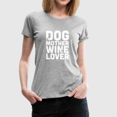 Womens Womens Dog Mother Wine Lover Funny Gift - Women's Premium T-Shirt