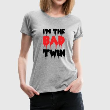 I'm The Bad Twin | Evil Twin Sister/Brother - Women's Premium T-Shirt