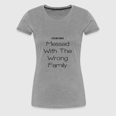 Leukemia Messed With The Wrong Family - Women's Premium T-Shirt