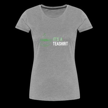 Its A Teashirt - Women's Premium T-Shirt