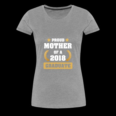 Super Proud Mother Of A Class Of 2018 Graduate Tee - Women's Premium T-Shirt