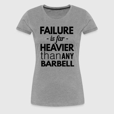 Failure is heavier than any barbell - Women's Premium T-Shirt