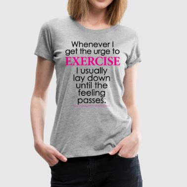 ...urge to Exercise - Women's Premium T-Shirt