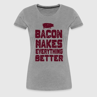 Bacon Makes Everything Better - Women's Premium T-Shirt