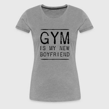Gym is my new boyfriend - Women's Premium T-Shirt