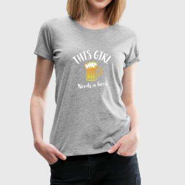 This girl needs a beer - Women's Premium T-Shirt