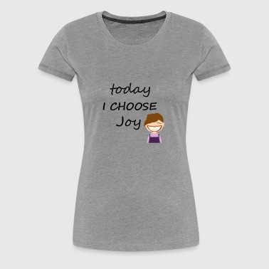 Today I Choose Joy (2) - Women's Premium T-Shirt