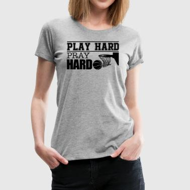 Play Hard Pray Hard Basketball Shirt - Women's Premium T-Shirt