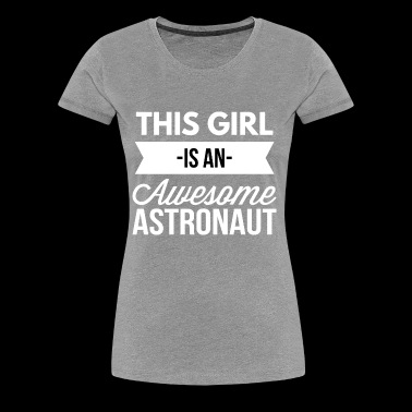 This girl is an awesome Astronaut - Women's Premium T-Shirt