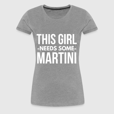 This Girl needs some Martini - Women's Premium T-Shirt