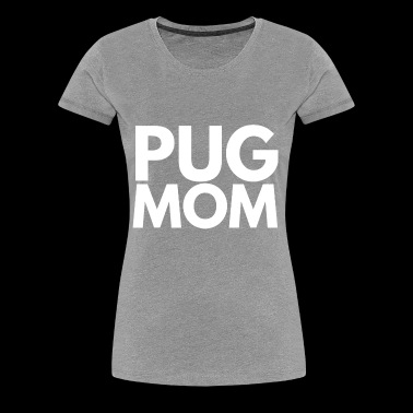 Pug Mom - Women's Premium T-Shirt