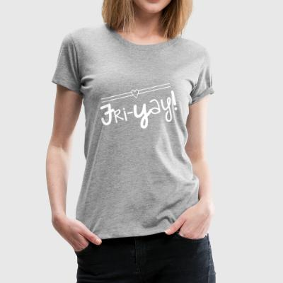 Fri-Yay T-shirt for Friday Celebrations - Women's Premium T-Shirt