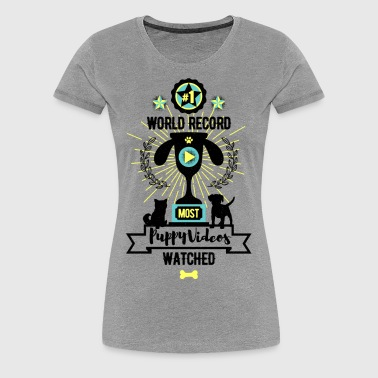 World Record For Most Puppy Videos Watched! #1!  - Women's Premium T-Shirt