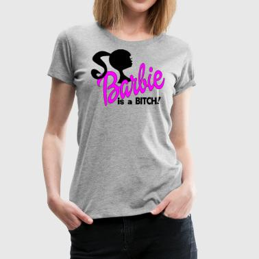 BARBIE IS A BITCH - Women's Premium T-Shirt